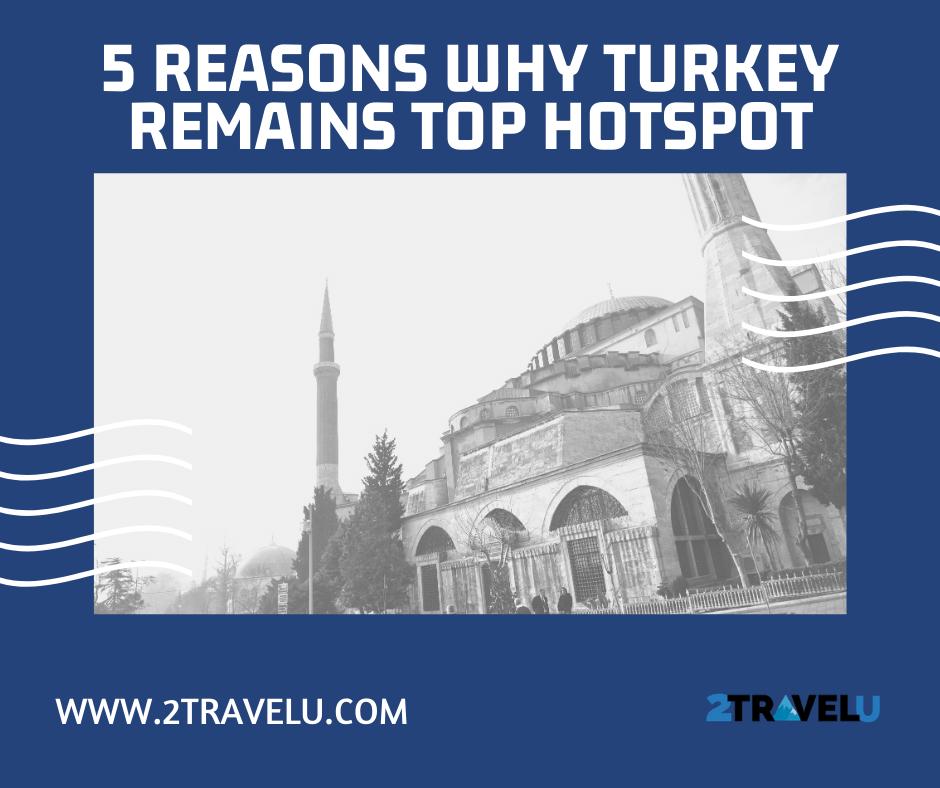 5 Reasons Why Turkey Remains Top Hotspot